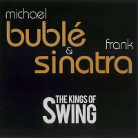 - The Kings Of Swing (Michael Buble &  Frank Sinatra)