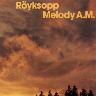Röyksopp - Melody A.M