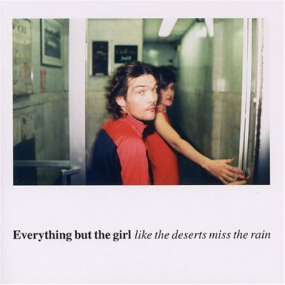 Everything But The Girl - Like the Deserts Miss the Rain. CD1.