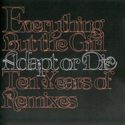 Everything But The Girl - Adapt or Die: Ten Years of Remixes