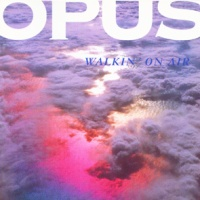 Opus - Walkin' On Air (Album)
