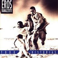Eros Ramazzotti - Todo Historias