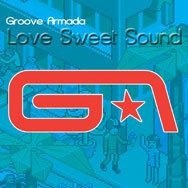 Groove Armada - Love Sweet Sound CDM (Single) (Single)