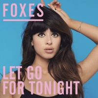 Foxes - Let Go For Tonight (Remixes) (Single)