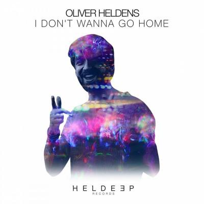 Oliver Heldens - I Dont Wanna Go Home