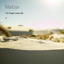 MAIBAX - To Feel Love So