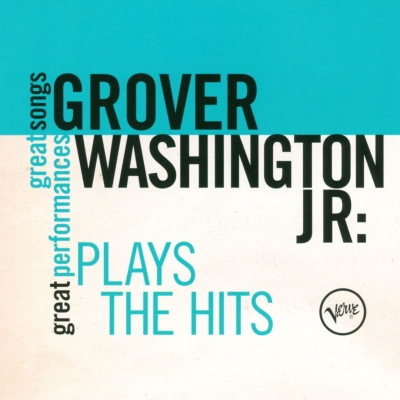 Grover Washington Jr. - Plays the Hits: Great Songs Great Performances