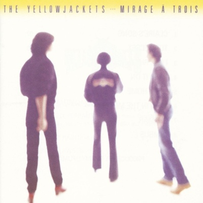 The YellowJackets - Mirage a Trois