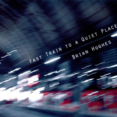 Brian Hughes - Fast Train To A Quiet Place