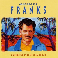 Michael Franks - Indispensable: The Best of Michael Franks