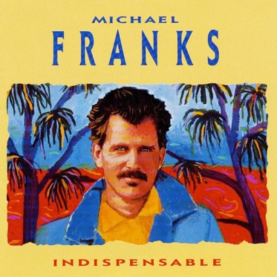 Michael Franks - Indispensable: The Best of Michael Franks