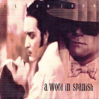 Elton John - A Word In Spanish