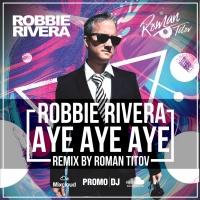 Robbie Rivera - Aye Aye Aye (Bootleg Radio Mix)
