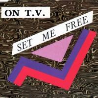 ON T.V. - Set Me Free