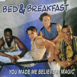 Bed & Breakfast - You Made Me Believe In Magic