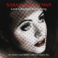 Sarah Brightman - Love Changes Everything. The Andrew Lloyd Webber Collection: Volume Two