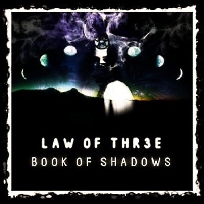Law Of Thr3E - Book Of Shadows