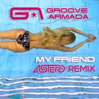 Groove Armada - My Friend (Astero Club Remix)