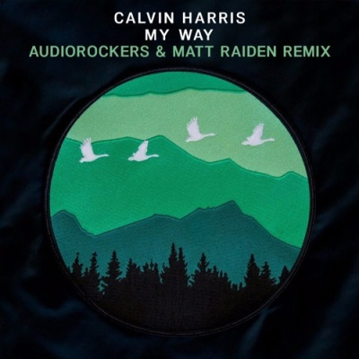 Calvin Harris - My Way (Audiorockers & Matt Raiden Remix)