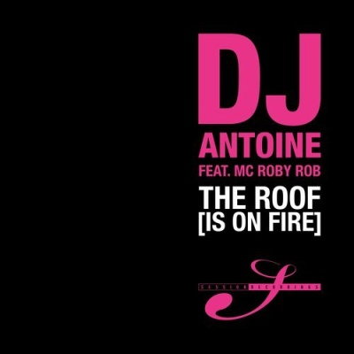 Dj Antoine - The Roof Is On Fire