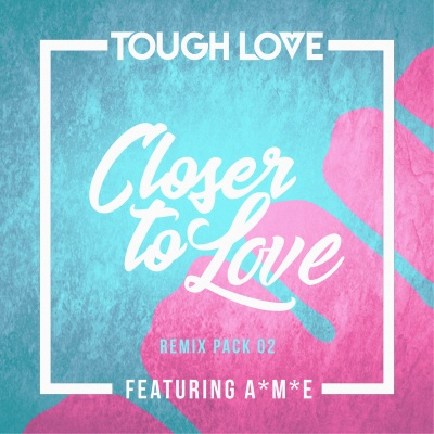 Tough Love - Closer To Love (Taim Remix)