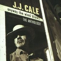 J.J. Cale - Anyway The Wind Blows - The Anthology