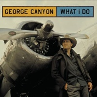 George Canyon - What I Do