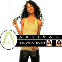 Aaliyah - Its Whatever