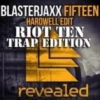 Blasterjaxx - Fifteen (Hardwell Edit) (Riot Ten Trap Edition)