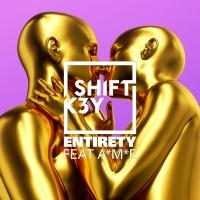 Shift K3Y feat. A*M*E - Entirety