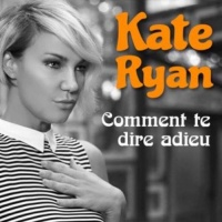Kate Ryan - Comment Te Dire Adieu - Single