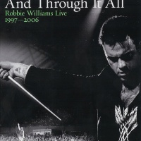 Robbie Williams - And Through It All: Robbie Williams Live 1997-2006