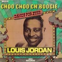 Louis Jordan - Choo-Choo Ch'Boogie