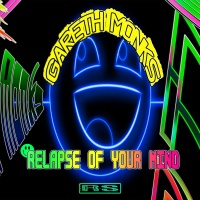 Gareth Monks - Relapse Of Your Mind (Original Mix)