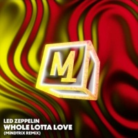 Whole Lotta Love (MiNDTRiX REMiX)